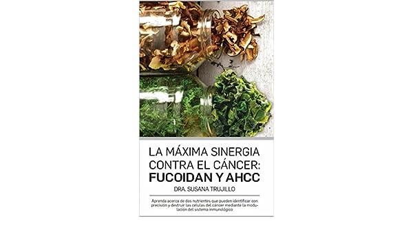 La Máxima Sinergia Contra el CÁNCER: Fucoidan y AHCC: Aprenda acerca de dos nutrientes que pueden identificar con precisión y destruir las células del . ...