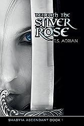 Beneath the Silver Rose (Shadyia Ascendant Book 1)