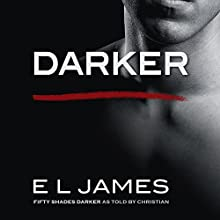 Darker: Fifty Shades Darker as Told by Christian Audiobook by E L James Narrated by Zachary Webber