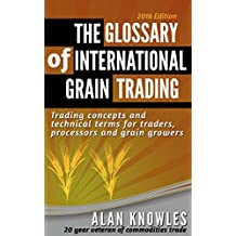 The Glossary of International Grain Trading - Trading concepts and technical terms for those starting out in grain & agricultural commodities trade