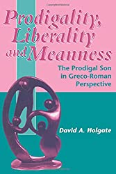 Prodigality, Liberality and Meanness: The Prodigal Son in Graeco-Roman Perspective (Journal for the Study of the New Testament Supplement)