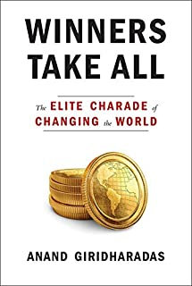 Book Cover: Winners take all : the elite charade of changing the world