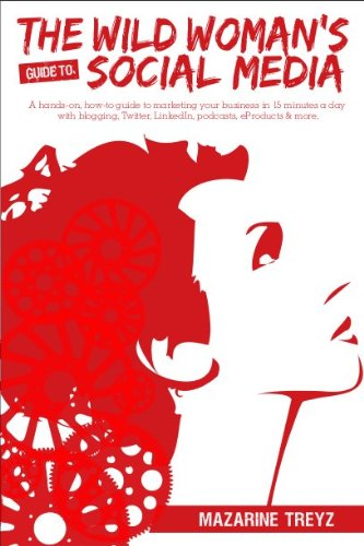 The Wild Woman's Guide to Social Media by Mazarine Treyz
