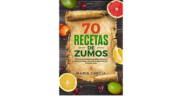 70 Recetas de Zumos: Recetas de batidos para Bajar de peso ...