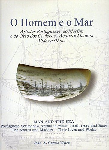 MAN AND THE SEA. Portuguese Scrimshaw Artists in Whale Tooth Ivory and Bone. The Azores and Madeira. Their Lives and Works. ()