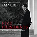 Five Presidents: My Extraordinary Journey with Eisenhower, Kennedy, Johnson, Nixon, and Ford | Clint Hill,Lisa McCubbin