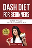 DASH Diet for Beginners: Bonus Included 35 TOP DASH Diet Recipes! (Dash Diet for Weight Loss, Dash Diet for Beginners, Dash Diet Cookbook, Dash Diet Recipes) (Volume 1)