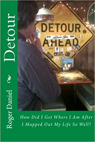 Detour (How Did I Get Where I Am After I Mapped Out My Life So Well?)
