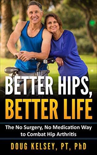 Better Hips, Better Life: The No Surgery, No Medication Way to Combat Hip Arthritis