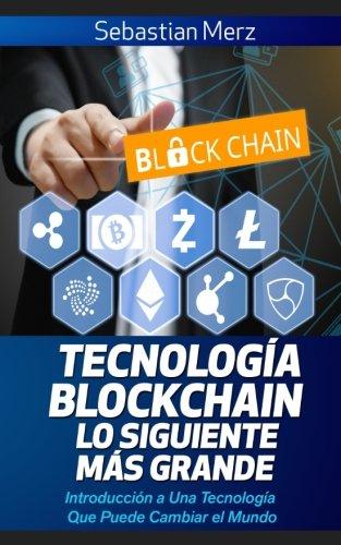 Tecnologia Blockchain - Lo Siguiente Mas Grande: Introduccion a Una Tecnologia Que Puede Cambiar el Mundo  [Merz, Sebastian] (Tapa Blanda)