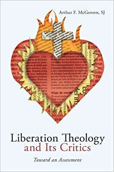 Book Liberation Theology and Its Critics: Toward an Assessment by Arthur F. McGovern (2009-08-01)