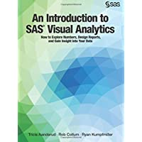 An Introduction to SAS Visual Analytics: How to Explore Numbers, Design Reports
