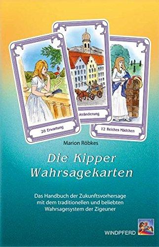 Die Kipper-Wahrsagekarten: Das Handbuch der Zukunftsvorhersage mit dem traditionellen und beliebten Wahrsagesystem der Zigeuner