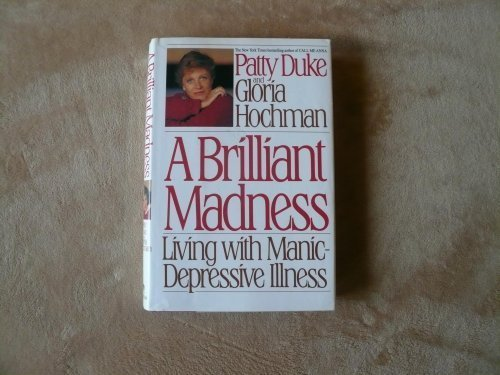 A Brilliant Madness: Living With Manic-Depressive Illness by Patty Duke (1992-06-01)