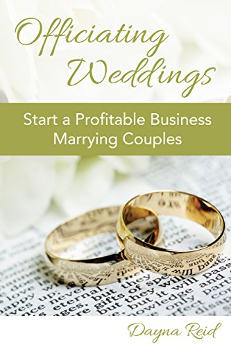 Officiating Weddings: Start a Profitable Business Marrying Couples by [Reid, Dayna]