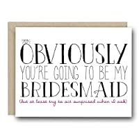 Funny Bridal Party Greeting Card - Obviously you're going to be my Bridesmaid