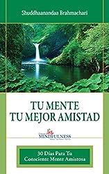 TU MENTE, TU MEJOR AMISTAD: 30 Días para tu consciente mente amistosa (Spanish Edition)