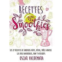 Recettes Smoothies : les 27 Recettes de smoothies verts, detox,  brûle-graisse : les recettes de smoothies les plus Savoureuses, dont 14 Desserts (Mon Atelier Santé t. 8) (French Edition)