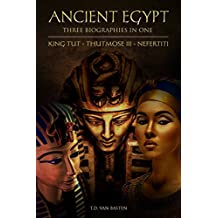 Ancient Egypt: Three Biographies In One: King Tut - Thutmose III - Nefertiti (Box Set)