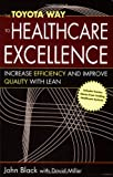 The Toyota Way to Healthcare Excellence: Increase Efficiency and Improve Quality With Lean