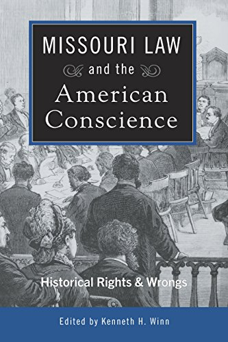 Missouri Law and the American Conscience: Historic Rights and Wrongs (Us Supreme Court Right To Die Cases)