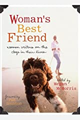 Woman's Best Friend: Women Writers on the Dogs in Their Lives Kindle Edition