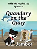 Quandary on the Quay (Libby the Psychic Dog Book 3)