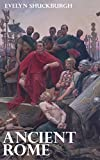 Ancient Rome - The Unfolding of Roman History from the Foundation of Rome to the Battle of Actium (Illustrated)