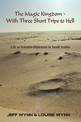 The Magic Kingdom - With Three Short Trips to Hell: Life as scientist-diplomats in Saudi ()