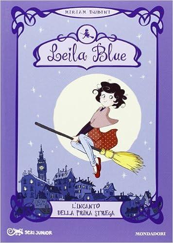 L'incanto della prima strega. Leila blue. Ediz. illustrata: 1 ...