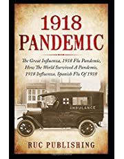 1918 FLU PANDEMIC: This is the True Story of the Spanish Influenza Pandemic that Swept the United States in 1918...