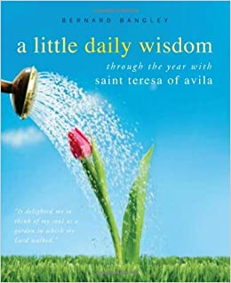A Little Daily Wisdom: A Year with St. Teresa of Avila