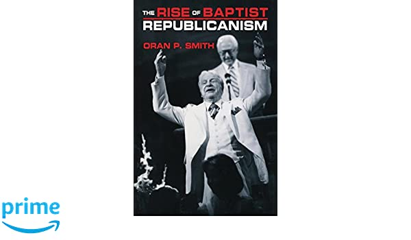 the rise of baptist republicanism smith oran p