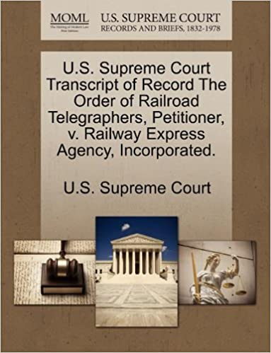 U.S. Supreme Court Transcript of Record The Order of Railroad Telegraphers, Petitioner, v. Railway Express Agency, Incorporated.