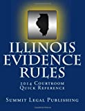 Illinois Evidence Rules Courtroom Quick Reference, Summit Legal Summit Legal Publishing, 1494415054