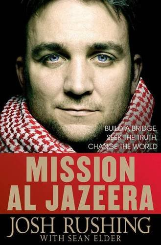 Mission Al-Jazeera: Build a Bridge, Seek the Truth, Change the World