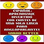 Español: Aprendizaje divertido con chistes de una sola frase para angloparlantes: Ría, sonría y disfrute mientras mejora su español | Sarah Retter