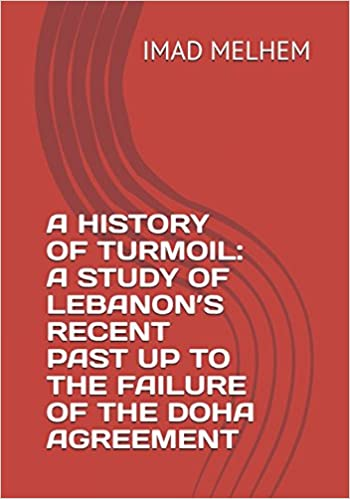 A History Of Turmoil A Study Of Lebanons Recent Past Up To The