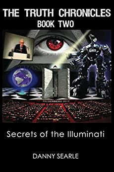 The Truth Chronicles Book II:  Secrets Of The Illuminati by [Searle, Danny]