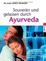 Souverän und gelassen durch Ayurveda: Mit 14-Tage-Antistress-Notfallprogramm und einem Langzeit-Plan für inneres Gleichgewicht und mehr Lebensglück -
