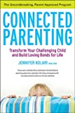 Connected Parenting: Ground-breaking Parent-apprvd Program That Will Bring Out Best In