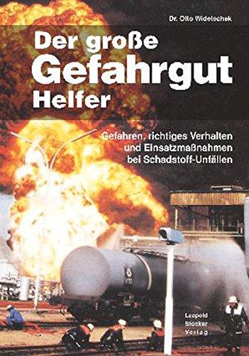 Der große Gefahrguthelfer: Gefahren, richtiges Verhalten und Einsatzmaßnahmen bei Schadstoff-Unfällen