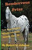 Rendezvous Prize: The Sam Ogden Mountain Man Series Vol. III (Volume 3)