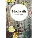 Mocktails Recipe Book: 40 Delicious & Easy Alcohol Free Cocktails