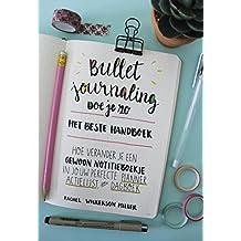 Bullet journaling doe je zo: het beste handboek : hoe verander je een gewoon notitieboekje in jouw perfecte planner, actielijst, en dagboek