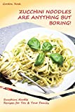 zucchini lasagna noodle maker - Zucchini Noodles Are Anything but Boring!: Zucchini Noodle Recipes for You & Your Family