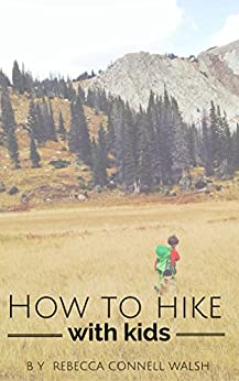 How to Hike with Kids by [Walsh, Rebecca]