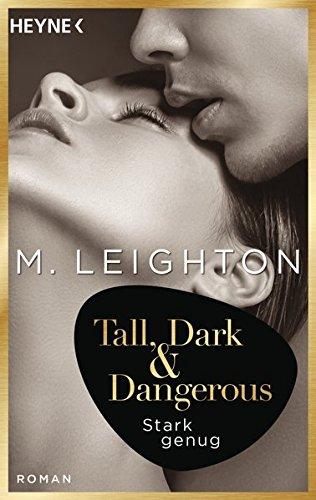 Tall, Dark & Dangerous: Stark genug - Roman - (Tall, Dark & Dangerous-Reihe, Band 1)