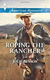 Roping the Rancher, Julie Benson, 0373755139
