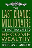 The Last Chance Millionaire: It's Not Too Late to Become Wealthy by Douglas R. Andrew (2007-06-12)